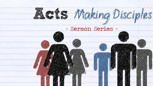 Acts - Making Disciples