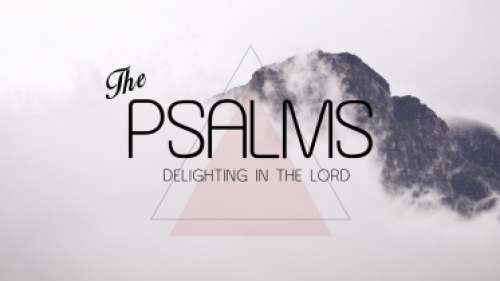 Psalms - Delighting in the Lord