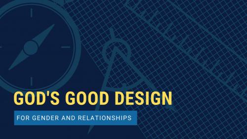 God's Good Design - Gender and Relationships